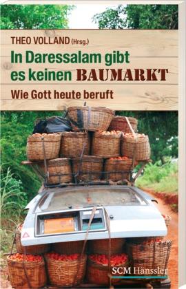 In Daressalam gibt es keinen Baumarkt: Wie Gott heute beruft