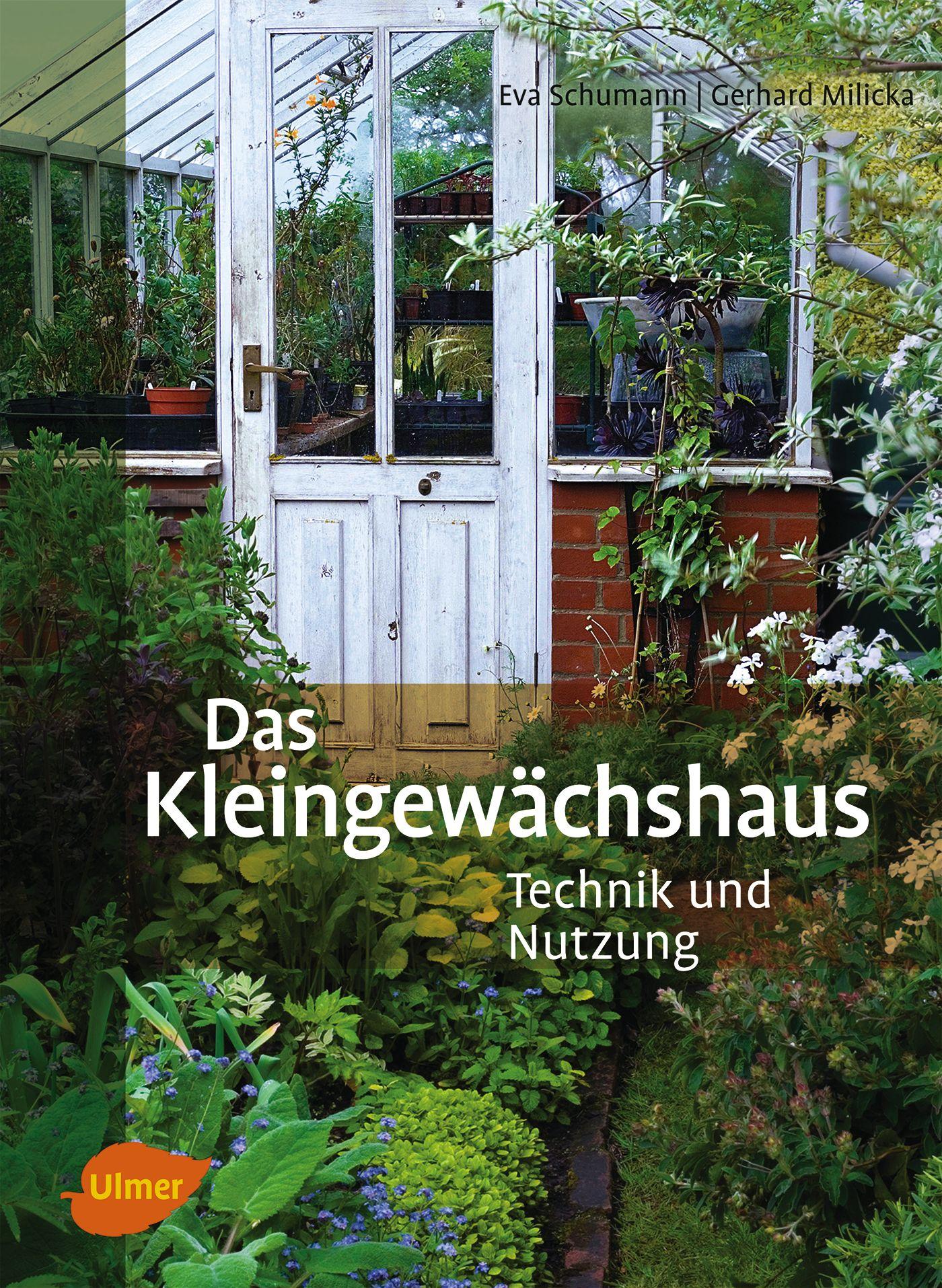 Das Kleingewächshaus: Technik und Nutzung - Schumann, Eva
