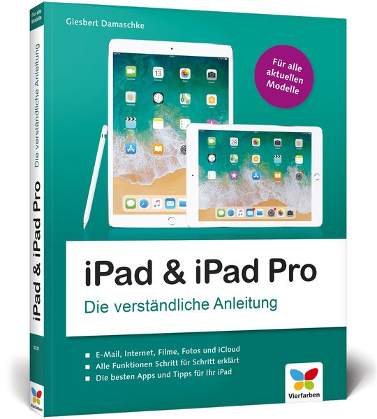 iPad und das neue iPad Pro. Die verständliche Anleitung für alle aktuellen Modelle: iPad, iPad mini 2, 3 und 4, iPad Air 2 und das neue iPad Pro, aktuell zu iOS 11 - Giesbert Damaschke [Taschenbuch]