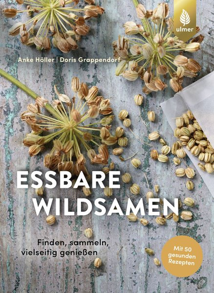Essbare Wildsamen. Finden, sammeln, vielseitig genießen - Anke Höller  [Taschenbuch]