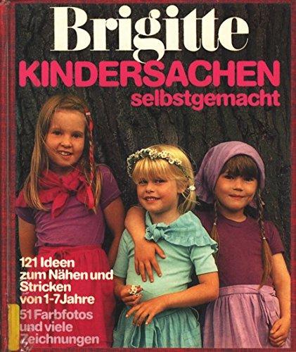 Kindersachen - selbstgemacht: 121 Ideen zum Nähen und Stricken von 1-7 Jahre (Brigitte Bücher)