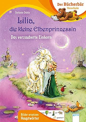 Lilia, die kleine Elbenprinzessin. Das verzauberte Einhorn: Der Bücherbär: Vorschule. Bilder ersetzen Hauptwörter (Der Bücherbär: Vorschule. Bilder ersetzen Namenwörter)