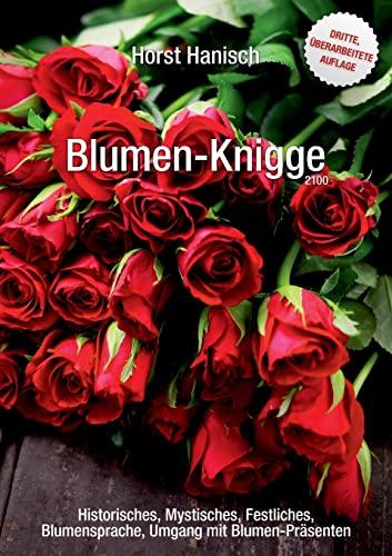 Blumen-Knigge 2100: Historisches, Mystisches, Festliches, Blumen-Sprache, Umgang mit Blumen-Präsenten