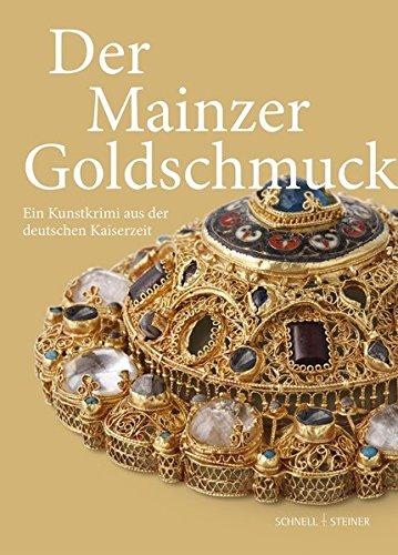 Der Mainzer Goldschmuck: Ein Kunstkrimi aus der deutschen Kaiserzeit